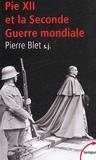 Pierre Blet - Pie XII - Et la Seconde Guerre mondiale d'après les archives du Vatican.