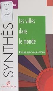 Pierre Bloc-Duraffour et Jean-Louis Mathieu - Les villes dans le monde.