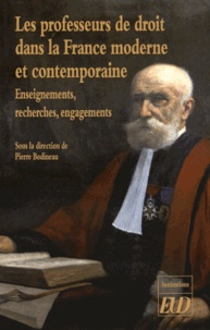 Pierre Bodineau - Les professeurs de droit dans la France moderne et contemporaine - Enseignements, recherches, engagements.