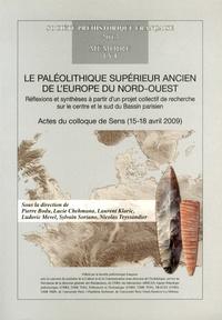 Pierre Bodu et Laurent Klaric - Le Paléolithique supérieur ancien de l'Europe du Nord-Ouest - Réflexions et synthèses à partir d'un projet collectif de recherche sur le centre et le sud du Bassin parisien.