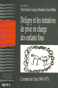 Pierre Boiral et Georges Bourdouil - Deligny et les tentatives de prise en charge des enfants fous - L'aventure de l'Aire (1968-1973).