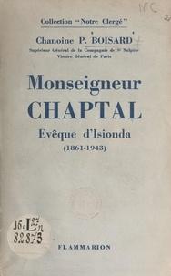 Pierre Boisard - De la diplomatie à l'épiscopat : Monseigneur Chaptal - Évêque d'Isionda, 1861-1943.