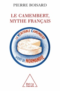 Pierre Boisard - Le Camembert, mythe français.