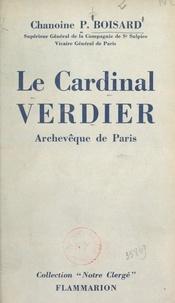 Pierre Boisard - Le cardinal Verdier, archevêque de Paris, 1864-1940.