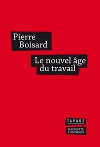 Pierre Boisard - Le nouvel âge du travail - Les nouveaux visages du travail.