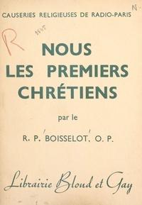 Pierre Boisselot - Nous, les premiers Chrétiens.