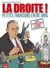 Pierre Boisserie et Frédéric Ploquin - La droite ! - Petites trahisons entre amis.