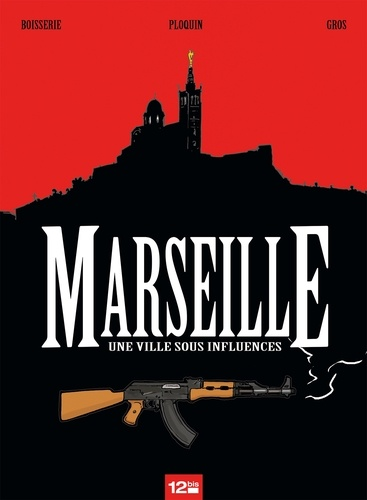Pierre Boisserie et Frédéric Ploquin - Marseille - Une ville sous influence.