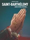 Pierre Boisserie et Eric Stalner - Saint-Barthélemy Tome 3 : Ainsi se fera l'Histoire....