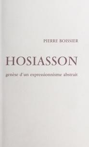 Pierre Boissier et Philippe Hosiasson - Hosiasson - Genèse d'un expressionnisme abstrait.
