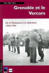 Pierre Bolle - Grenoble et le Vercors - De la Résistance à la Libération, 1940-1944.