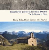 Pierre Bolle et Henri Desaye - Itinéraires protestants de la Drôme - Vallée de la Drôme et Diois.