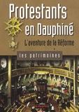 Pierre Bolle - Protestants en Dauphiné - L'aventure de la Réforme.