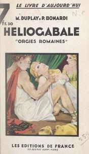 Pierre Bonardi et Maurice Duplay - Héliogabale - Orgies romaines.