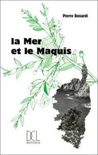 Pierre Bonardi - La mer et le maquis.