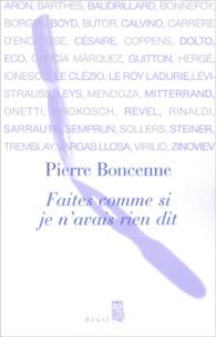 Pierre Boncenne - Faites comme si je n'avais rien dit.