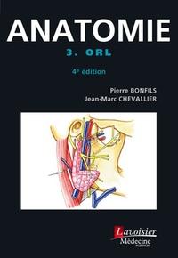 Pierre Bonfils et Jean-Marc Chevallier - Anatomie - Tome 3, ORL.