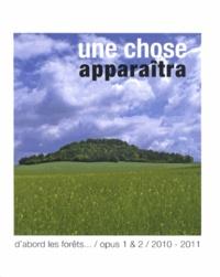 Pierre Bongiovanni - Une chose apparaîtra - D'abord les forêts... Opus 1 & 2 / 2010-2011.