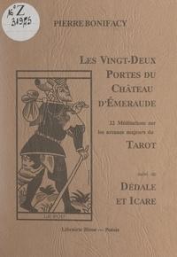 Pierre Bonifacy - Les vingt-deux portes du Château d'émeraude - 22 méditations sur les arcanes majeures du Tarot. Suivi de Dédale et Icare.
