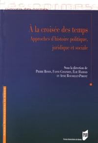 Pierre Bonin et Fanny Cosandey - A la croisée des temps - Approches d'histoire politique, juridique et sociale.