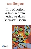 Pierre Bonjour - Introduction à la démarche éthique dans le travail social.