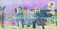 Pierre Bonnard - Bonnard - lettres à Matisse.