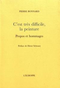 Pierre Bonnard - C'est très difficile, la peinture - Propos et hommages.