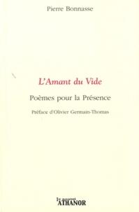 Pierre Bonnasse - L'Amant du Vide - Poèmes pour la Présence.