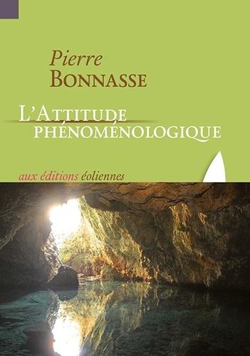 Pierre Bonnasse - L'attitude phénoménologique.