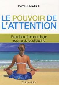 Pierre Bonnasse - Le pouvoir de l'attention - Exercices de sophrologie.
