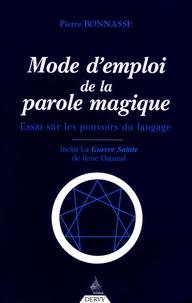 Pierre Bonnasse - Mode d'emploi de la parole magique - Essai sur les pouvoirs du langage.