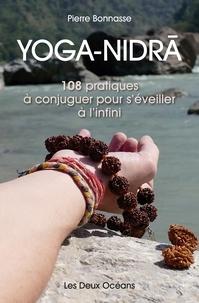 Pierre Bonnasse - Yoga-Nidra - 108 pratiques à conjuguer pour s'éveiller à l'infini.
