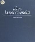 Pierre Bonnefous et Raymond Martin - Alors la paix viendra.