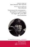 Pierre Bonnet - Littérature de contestation : pamphlets et polémiques du règne de Louis XIV aux Lumières.