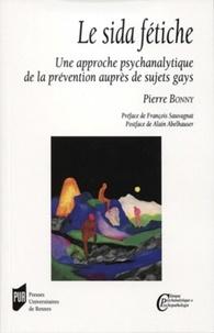 Pierre Bonny - Le sida fétiche - Une approche psychanalytique de la prévention auprès de sujets gays.