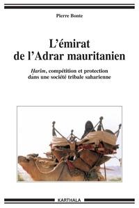 Pierre Bonte - L'émirat de l'Adrar mauritanien - Harîm, compétition et protection dans une société tribale saharienne.