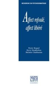 Pierre Boquel et Hervé Boukhobza - Affect refoulé, affect libéré.