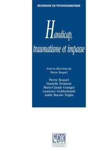 Pierre Boquel - Impasse, handicap et traumatisme - Pratique de la thérapie relationnelle du traumatisme et du syndrome de répétition.