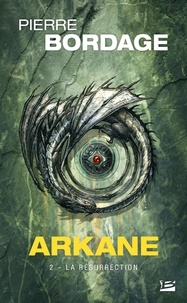 Pierre Bordage - Arkane Tome 2 : La Résurrection.