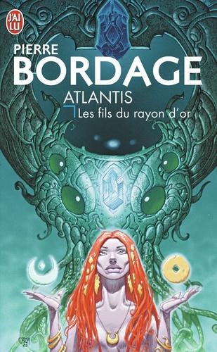Pierre Bordage - Atlantis - Les fils du rayon d'or.