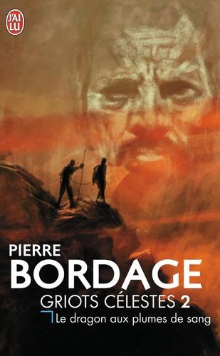 Pierre Bordage - Griots célestes Tome 2 : Le dragon aux plumes de sang.