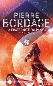 Pierre Bordage - La fraternité du Panca Tome 5 : Frère Elthor.