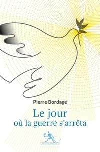 Pierre Bordage - Le jour où la guerre s'arrêta.