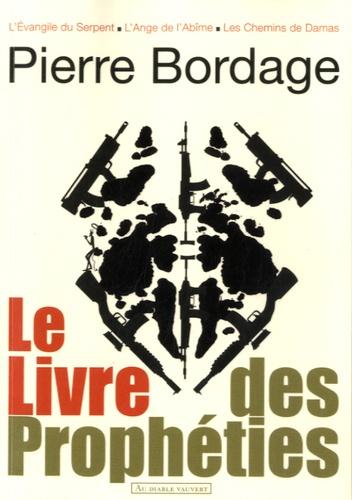 Pierre Bordage - Le livre des prophéties - L'Evangile du Serpent ; L'Ange de l'Abîme ; Les Chemins de Dalas.