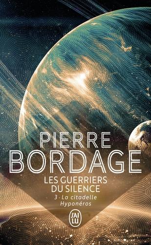 Pierre Bordage - Les Guerriers du Silence Tome 3 : La citadelle Hyponéros.