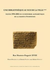 Pierre Bordreuil et Dennis Pardee - Une bibliothèque au sud de la ville - Volume 3, Textes 1994-2002 en cunéiforme alphabétique de la Maison d'Ourtenou. 1 Cédérom