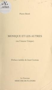 Pierre Borel et Jean Cocteau - Monique et les autres - Ou L'amour unique.