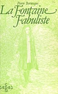Pierre Bornecque - La Fontaine, fabuliste.