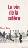 Pierre Bosc - Le Vin de la colère.