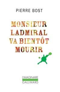 Pierre Bost - Monsieur Ladmiral va bientôt mourir.